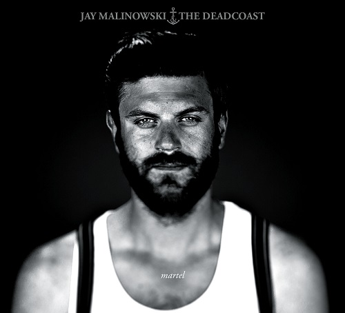 Jay Malinowski &The Deadcoast – Martel