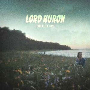 Lord Huron – 'She Lit a Fire'