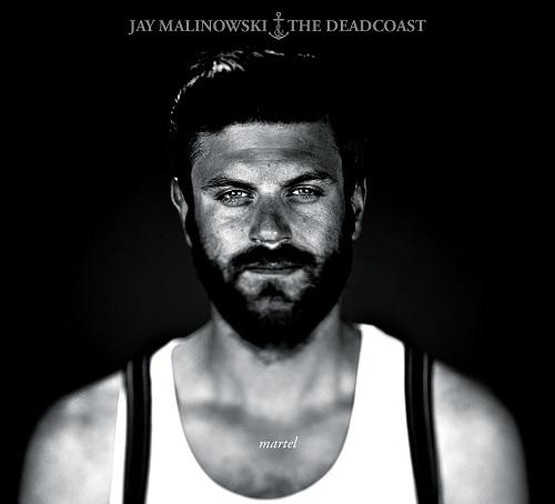 Jay Malinowski &The Deadcoast – Martel
